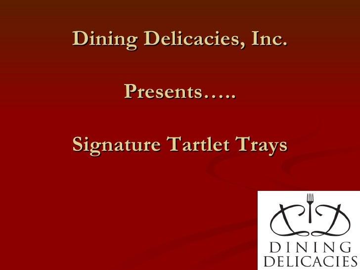 Dining Delicacies, Inc. Presents….. Signature Tartlet Trays
