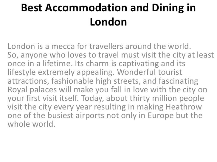 Best Accommodation and Dining in              LondonLondon is a mecca for travellers around the world.So, anyone who loves...