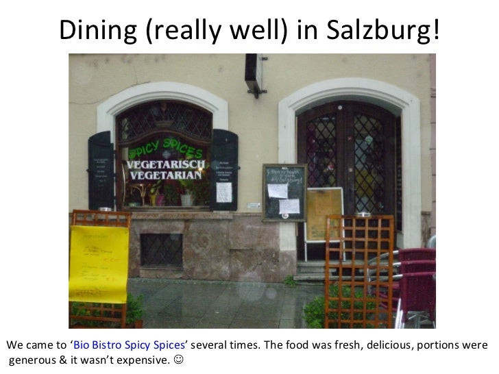 Dining (really well) in Salzburg! We came to ' Bio Bistro Spicy Spices ' several times. The food was fresh, delicious, por...