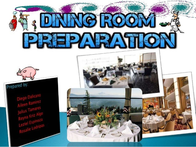  Dining room is the place where food which has been carefully prepared is to be served. In a foodservice establishment , ...