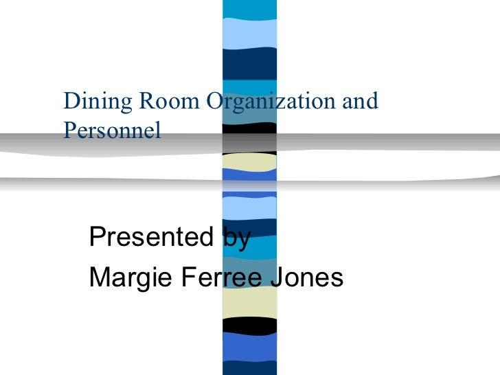 Dining Room Organization andPersonnel  Presented by  Margie Ferree Jones