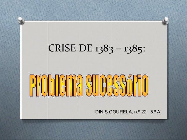 CRISE DE 1383 – 1385: DINIS COURELA, n.º 22, 5.º A