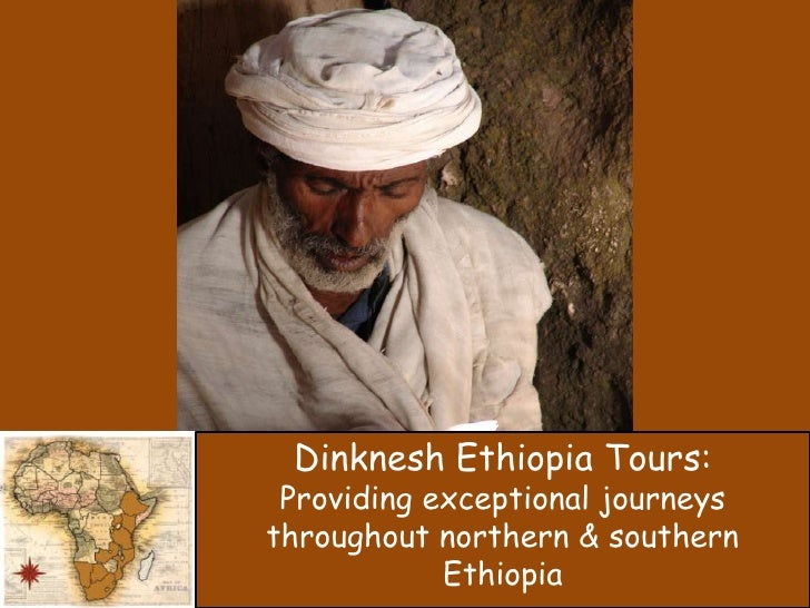 Dinknesh Ethiopia Tours:<br />Providing exceptional journeys throughout northern & southern Ethiopia <br />