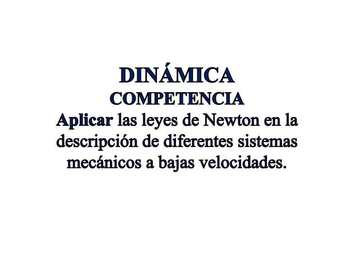 •Introducción•Partícula libre•Leyes de Newton•Diagrama del cuerpo libre•Tipos de fuerzas•Aplicaciones•Dinámica del movimie...