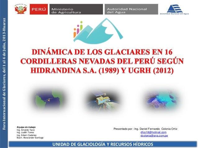 DINÁMICA DE LOS GLACIARES EN 16 CORDILLERAS NEVADAS DEL PERÚ SEGÚN HIDRANDINA S.A. (1989) Y UGRH (2012)
