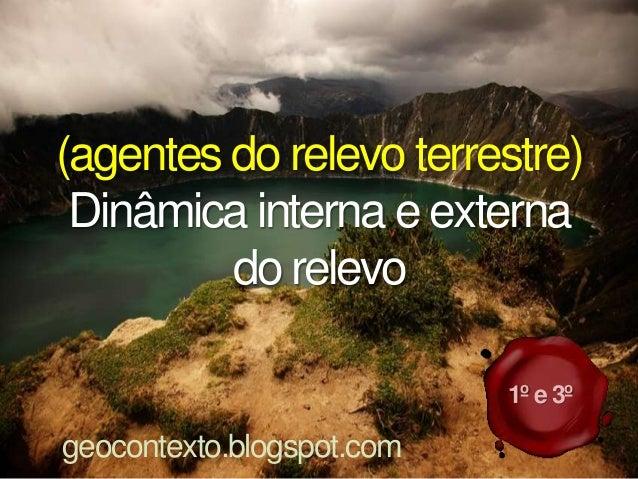 (agentes do relevo terrestre)Dinâmica interna e externado relevogeocontexto.blogspot.com1º e 3º