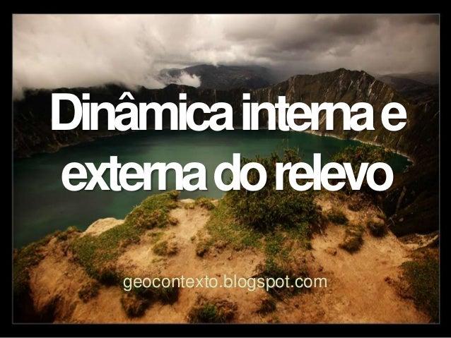 Dinâmicainternae externadorelevo geocontexto.blogspot.com