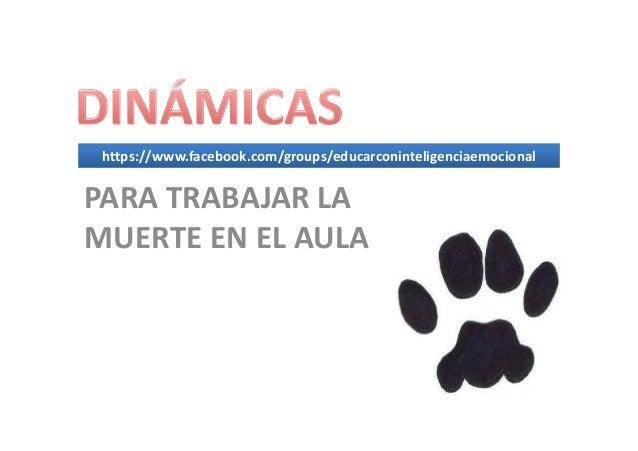 https://www.facebook.com/groups/educarconinteligenciaemocionalPARA TRABAJAR LAMUERTE EN EL AULA