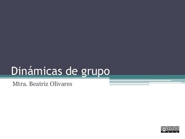 Dinámicas de grupoMtra. Beatriz Olivares