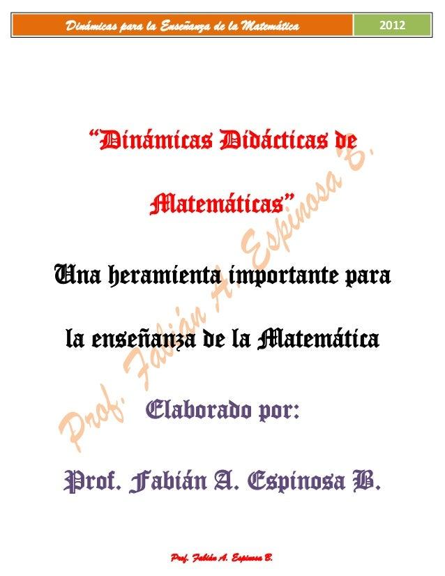 """Dinámicas para la Enseñanza de la Matemática     2012     """"Dinámicas Didácticas de                Matemáticas""""Una heramien..."""