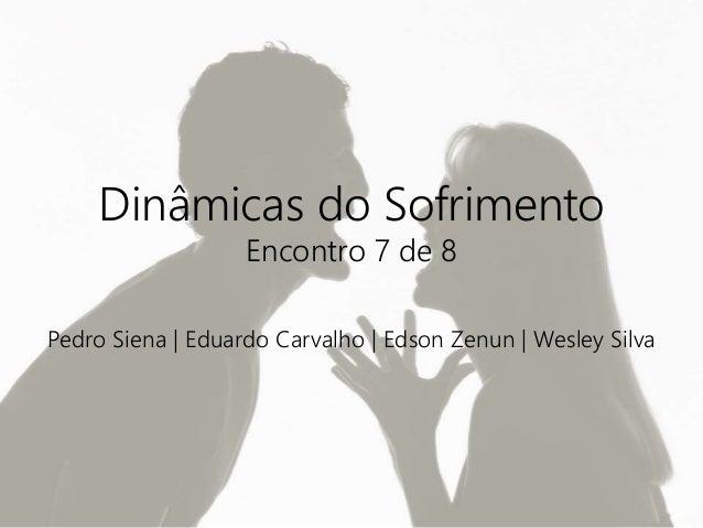 Dinâmicas do Sofrimento Encontro 7 de 8 Pedro Siena | Eduardo Carvalho | Edson Zenun | Wesley Silva