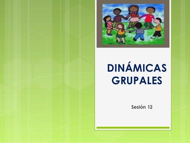 DINÁMICAS GRUPALES   Sesión 12