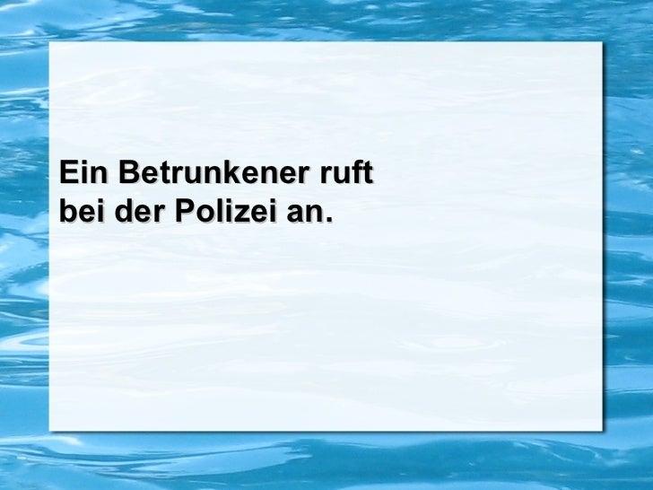 Ein Betrunkener ruft  bei der Polizei an.