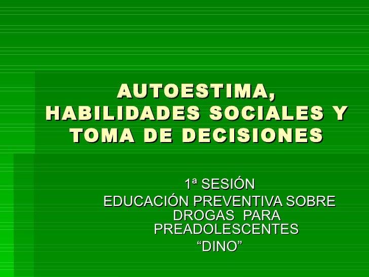 """AUTOESTIMA, HABILIDADES SOCIALES Y TOMA DE DECISIONES 1ª SESIÓN EDUCACIÓN PREVENTIVA SOBRE DROGAS  PARA PREADOLESCENTES """" ..."""