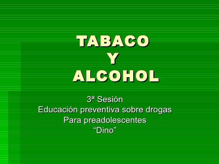 """TABACO  Y  ALCOHOL 3ª Sesión Educación preventiva sobre drogas Para preadolescentes """" Dino"""""""