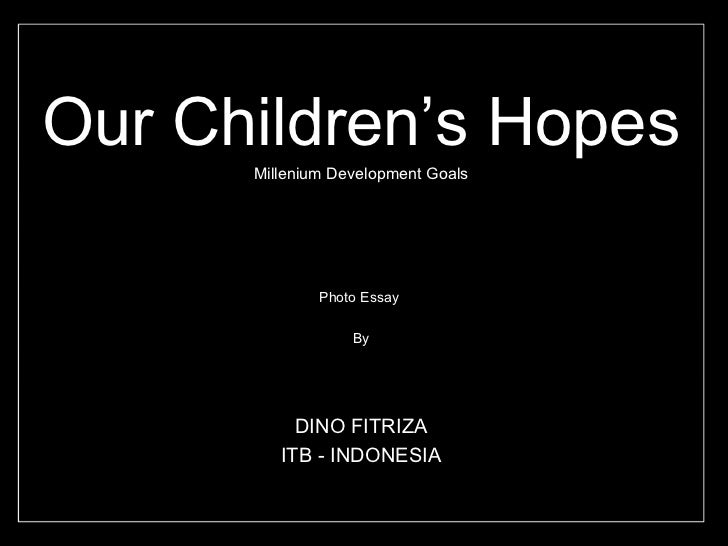 Our Children's Hopes Millenium Development Goals Photo Essay  By DINO FITRIZA ITB - INDONESIA