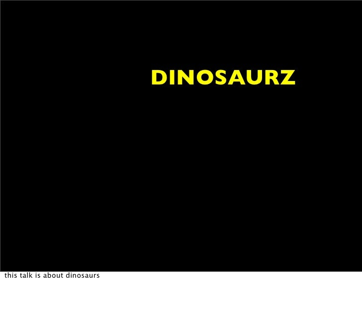 DINOSAURZ     this talk is about dinosaurs