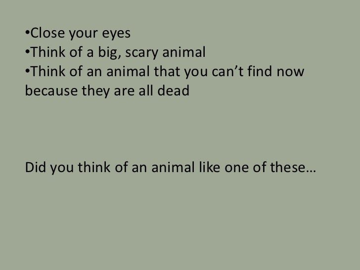 •Close your eyes•Think of a big, scary animal•Think of an animal that you can't find nowbecause they are all deadDid you t...