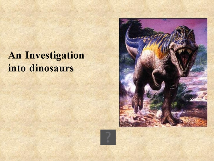 An Investigation into dinosaurs