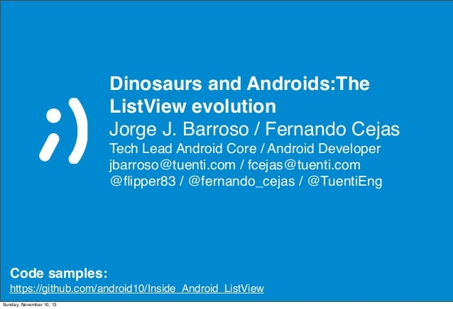 Dinosaurs and Androids:The ListView evolution Jorge J. Barroso / Fernando Cejas Tech Lead Android Core / Android Developer...