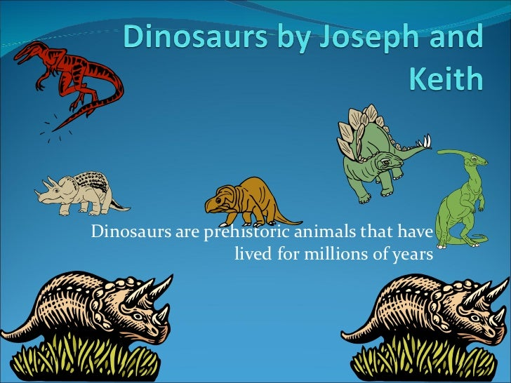 Dinosaurs are prehistoric animals that have lived for millions of years