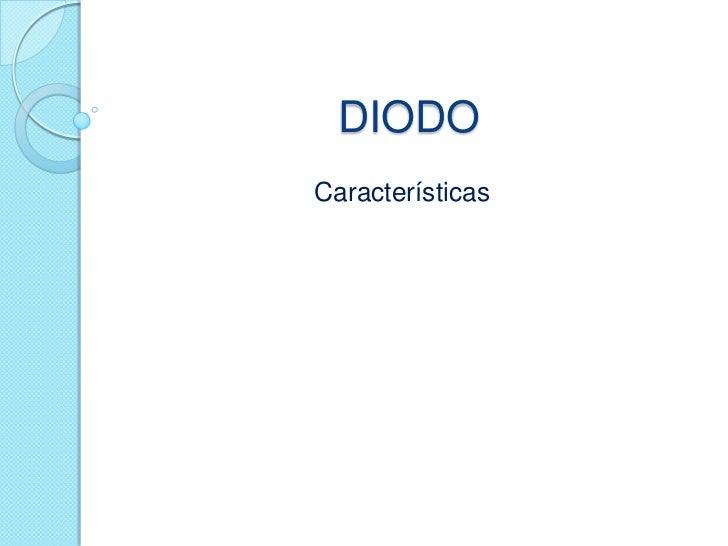 DIODOCaracterísticas