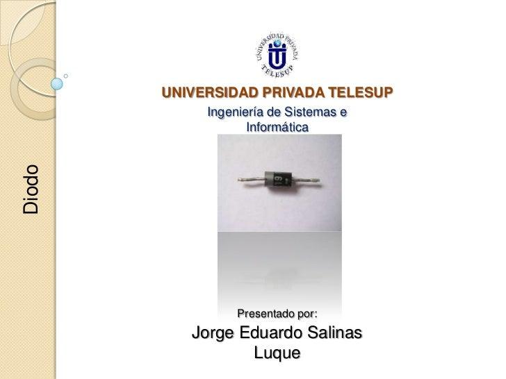 UNIVERSIDAD PRIVADA TELESUP             Ingeniería de Sistemas e                    InformáticaDiodo                  Pres...