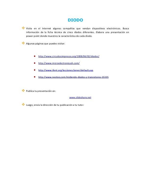 DIODO  Visita en el Internet algunas compañías que vendan dispositivos electrónicos. Busca información de la ficha técnic...
