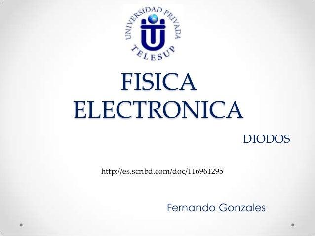 FISICAELECTRONICA                                      DIODOS http://es.scribd.com/doc/116961295                   Fernand...