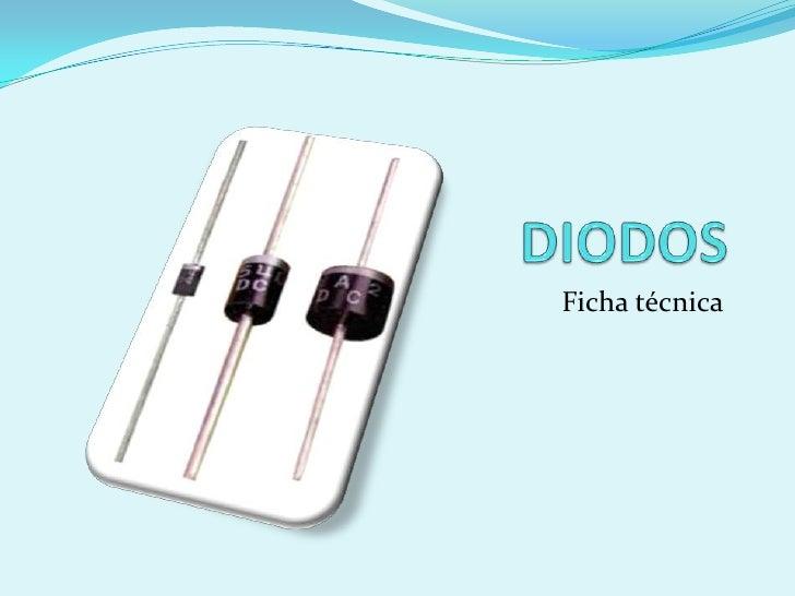 DIODOS<br />Ficha técnica<br />