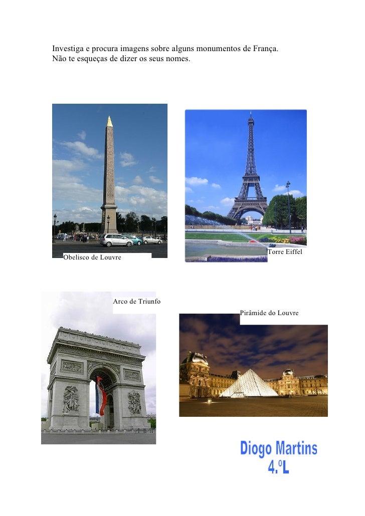 Investiga e procura imagens sobre alguns monumentos de França.Não te esqueças de dizer os seus nomes.                     ...