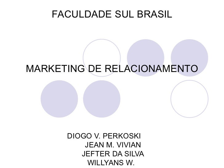 DIOGO V. PERKOSKI  JEAN M. VIVIAN  JEFTER DA SILVA WILLYANS W.  FACULDADE SUL BRASIL MARKETING DE RELACIONAMENTO