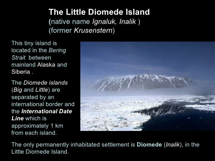 The Little Diomede Island               (native name Ignaluk, Inalik )               (former Krusenstern) This tiny island...