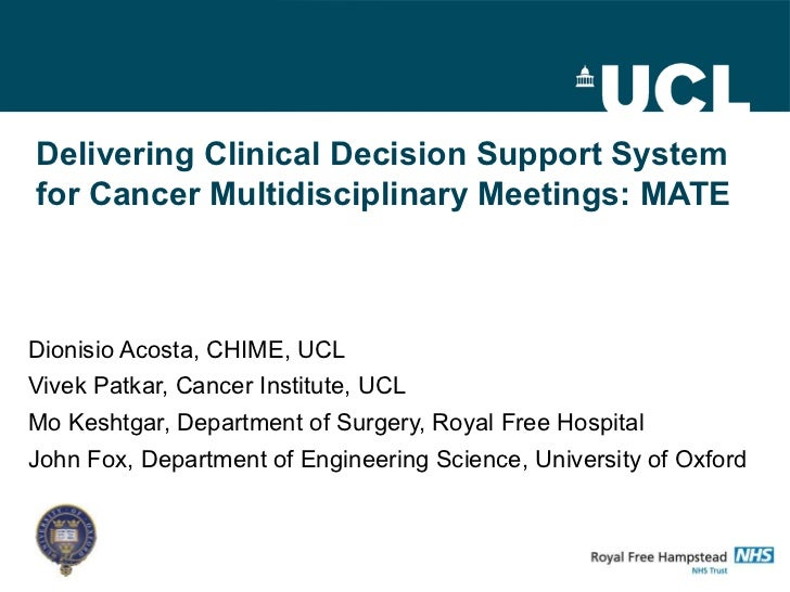 Delivering Clinical Decision Support Systemfor Cancer Multidisciplinary Meetings: MATEDionisio Acosta, CHIME, UCLVivek Pat...