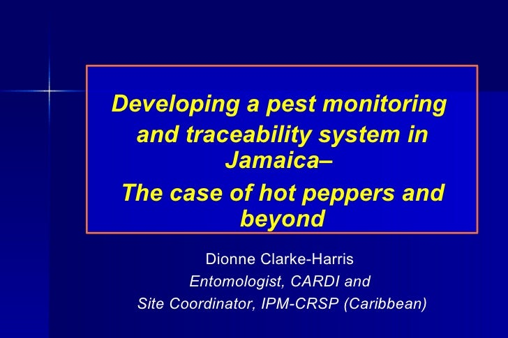 Developing a pest monitoring  and traceability system in Jamaica–  The case of hot peppers and beyond Dionne Clarke-Harris...