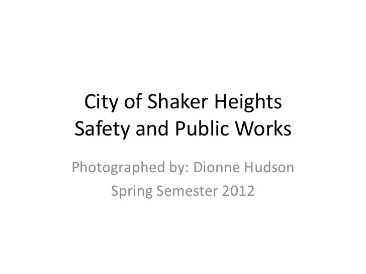 City of Shaker HeightsSafety and Public WorksPhotographed by: Dionne Hudson     Spring Semester 2012