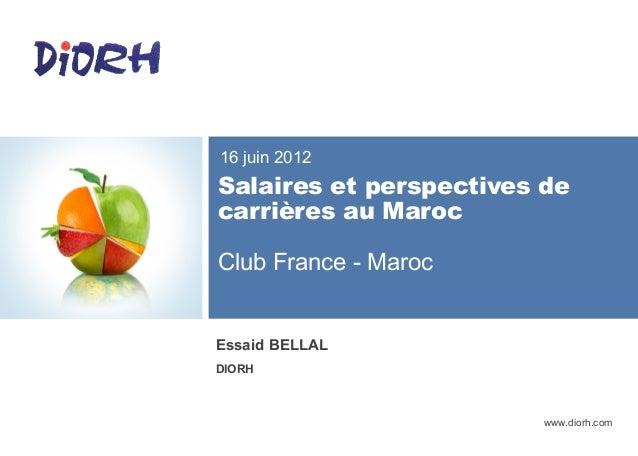 www.diorh.com Salaires et perspectives de carrières au Maroc Club France - Maroc 16 juin 2012 Essaid BELLAL DIORH