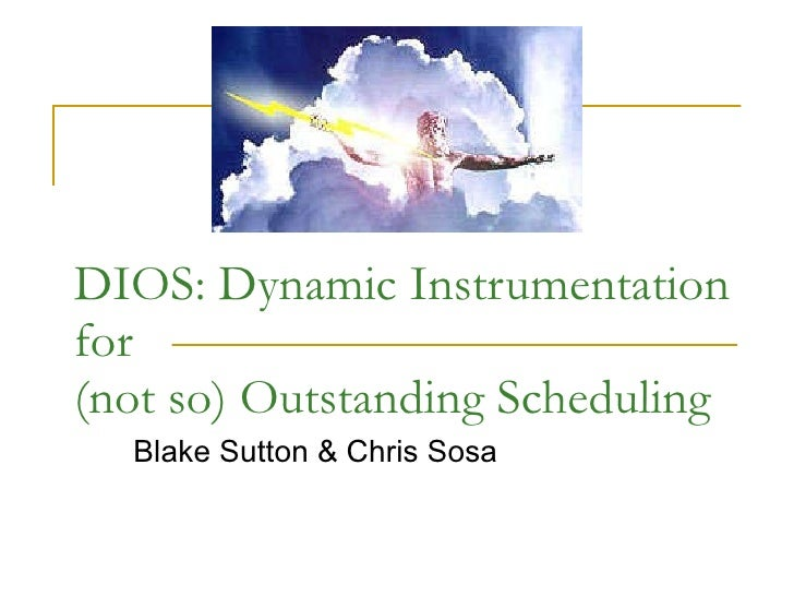 DIOS: Dynamic Instrumentation for (not so) Outstanding Scheduling Blake Sutton & Chris Sosa