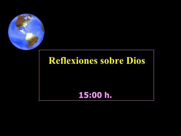 15:00  h.  Reflexiones sobre Dios