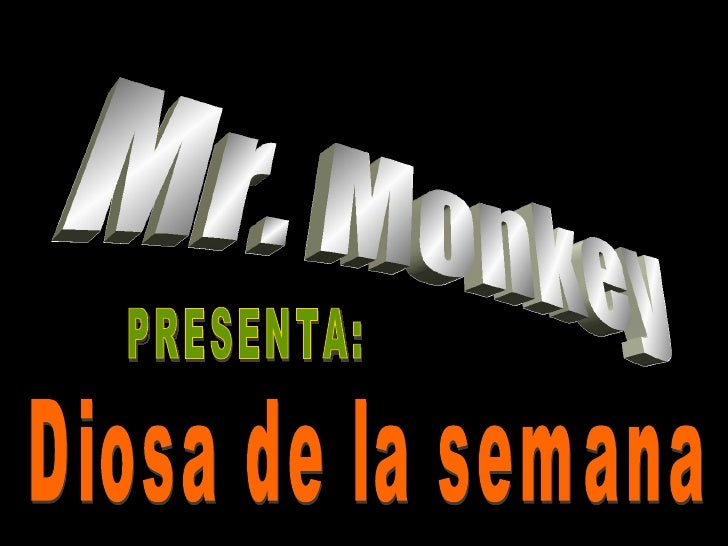 Mr. Monkey PRESENTA: Diosa de la semana