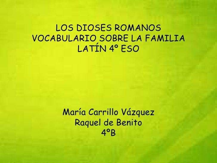 LOS DIOSES ROMANOSVOCABULARIO SOBRE LA FAMILIA        LATÍN 4º ESO     María Carrillo Vázquez       Raquel de Benito      ...