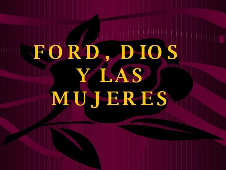 FORD, DIOS  Y LAS MUJERES
