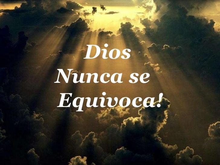 Dios  Nunca se  Equivoca!