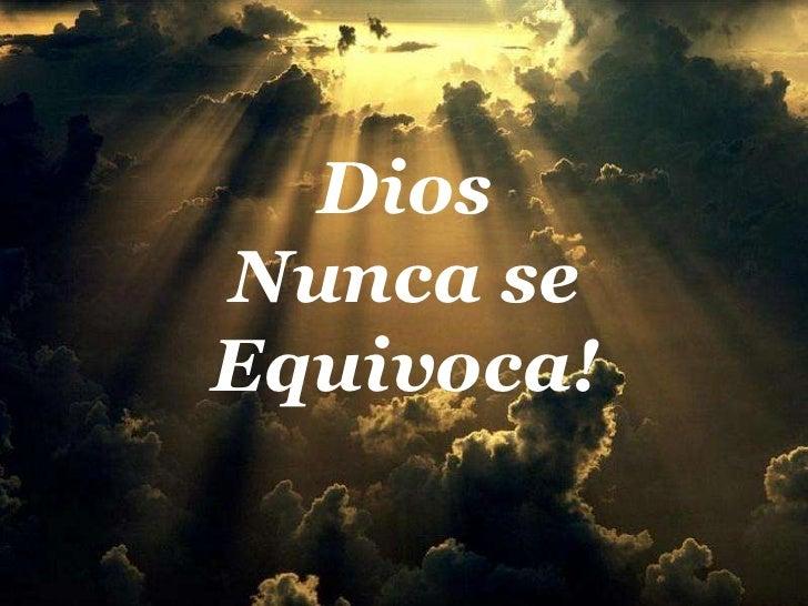 Dios <br />Nunca se    Equivoca!<br />