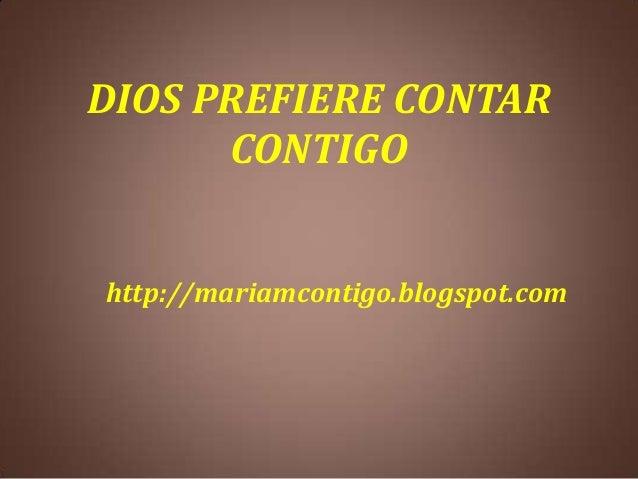 DIOS PREFIERE CONTAR CONTIGO http://mariamcontigo.blogspot.com