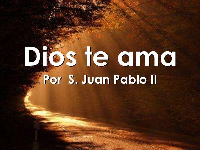 Dios te ama Por S. Juan Pablo II