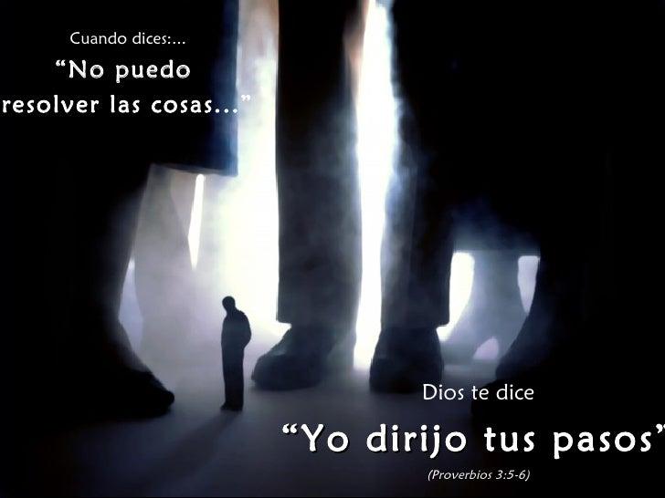 """Cuando dices:...    """"No puedoresolver las cosas...""""                                Dios te dice                         """" ..."""