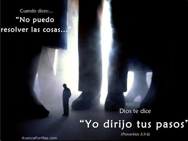 """Cuando dices:... """"No puedo resolver las cosas..."""" Dios te dice """"""""Yo dirijo tus pasos""""Yo dirijo tus pasos"""" (Proverbios 3:5-..."""