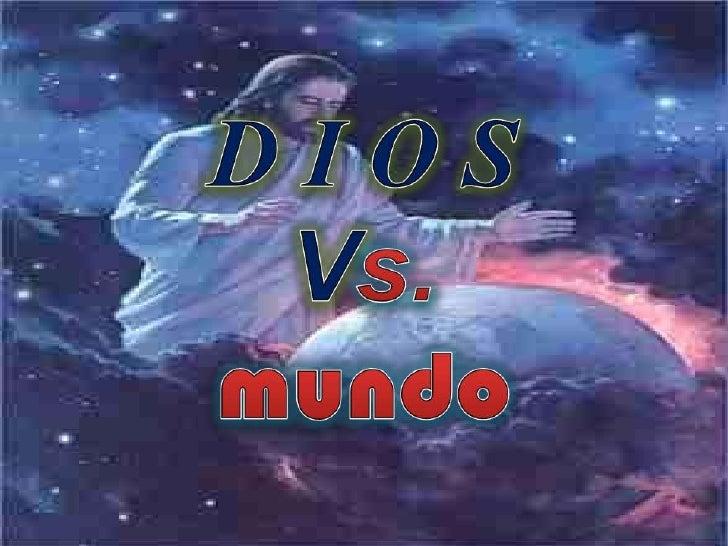 D I O S  Vs Mundo