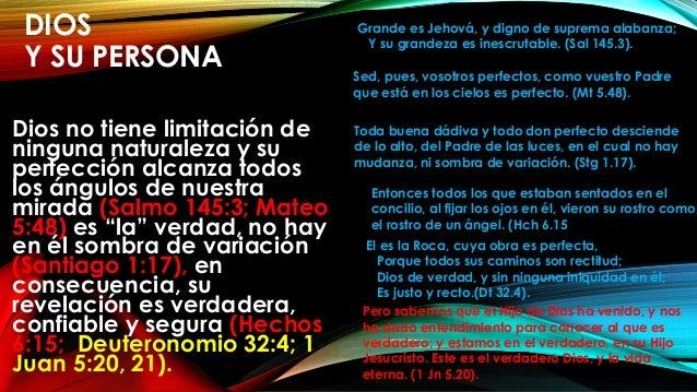 DIOS Y SU PERSONA Dios no tiene limitación de ninguna naturaleza y su perfección alcanza todos los ángulos de nuestra mira...